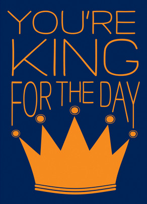 King for the Day 5x7 Folded Card