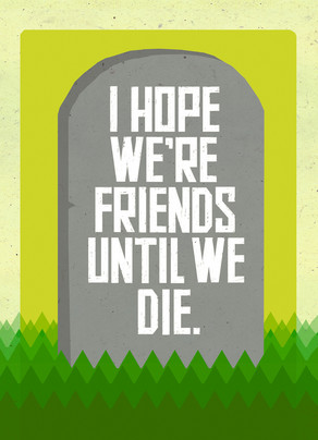Friends Until We Die 5x7 Folded Card